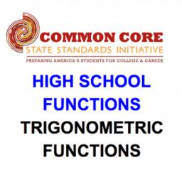 CCSS High School: Functions (Trigonometric Functions)