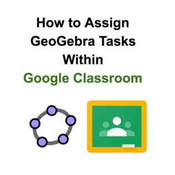 How to Assign GeoGebra Tasks Within Google Classroom